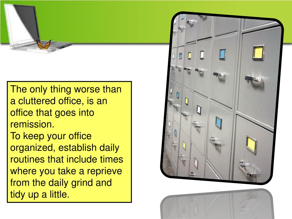 The only thing worse than a cluttered office, is an office that goes into remission.