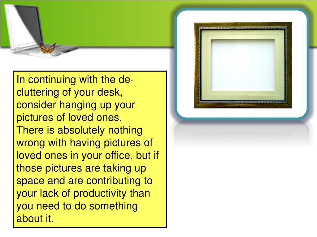 In continuing with the de-cluttering of your desk, consider hanging up your pictures of loved ones.
