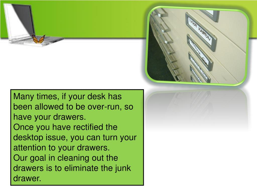 Many times, if your desk has been allowed to be over-run, so have your drawers.