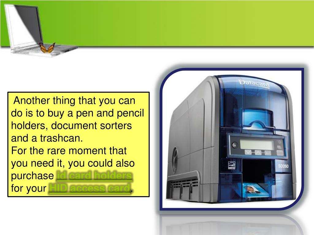 Another thing that you can do is to buy a pen and pencil holders, document sorters and a trashcan.