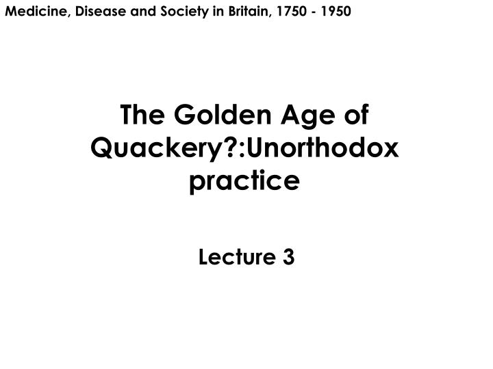 The golden age of quackery unorthodox practice