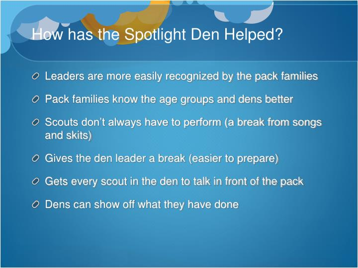 How has the Spotlight Den Helped?