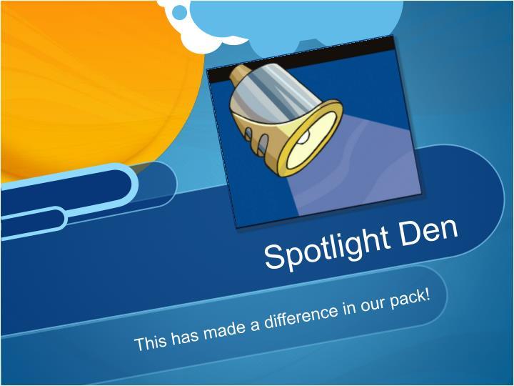 Spotlight Den