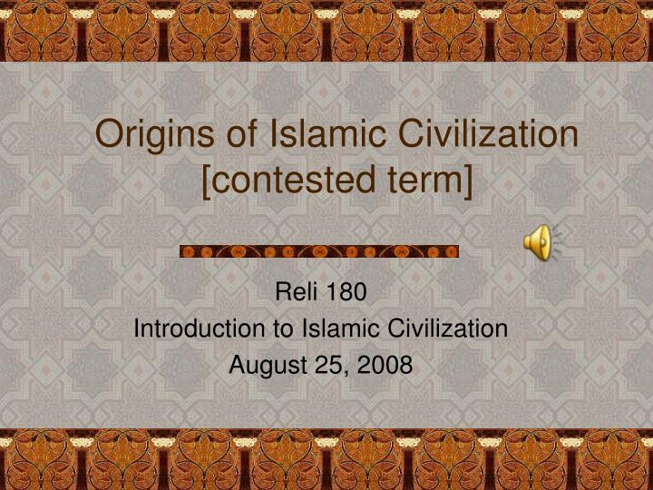 Origins of islamic civilization contested term