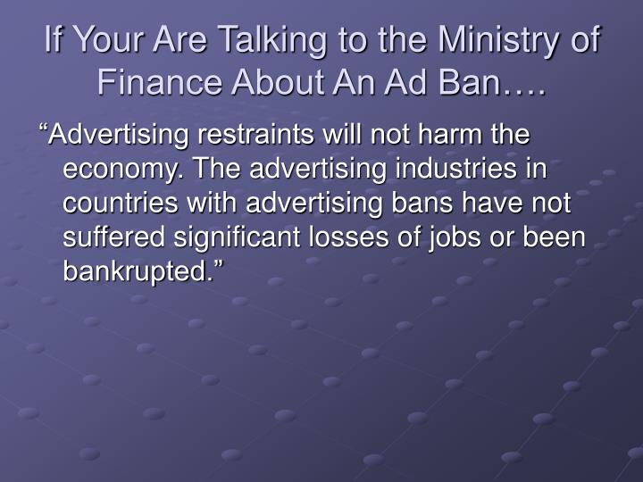 If Your Are Talking to the Ministry of Finance About An Ad Ban….