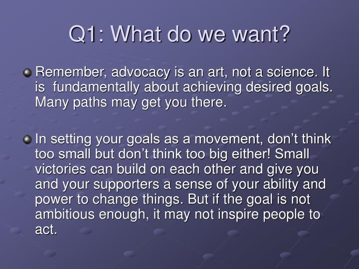 Q1: What do we want?
