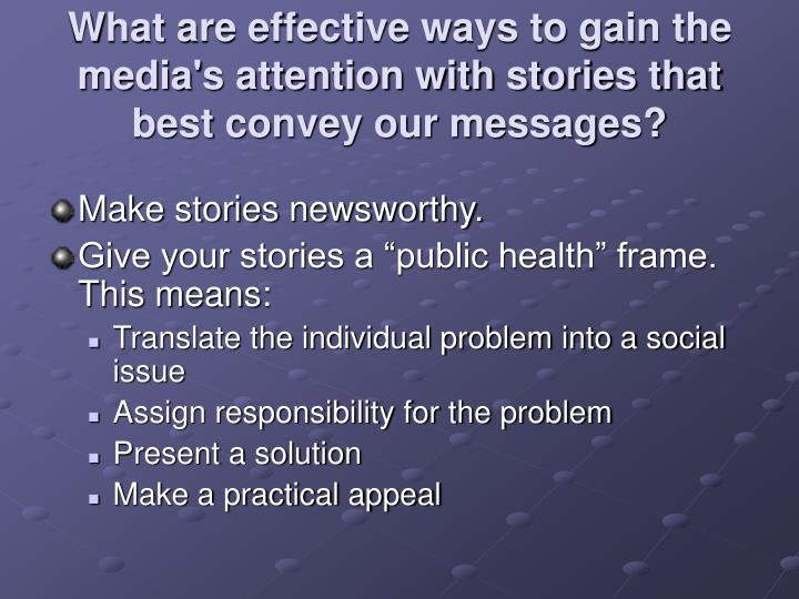 What are effective ways to gain the media's attention with stories that best convey our messages?