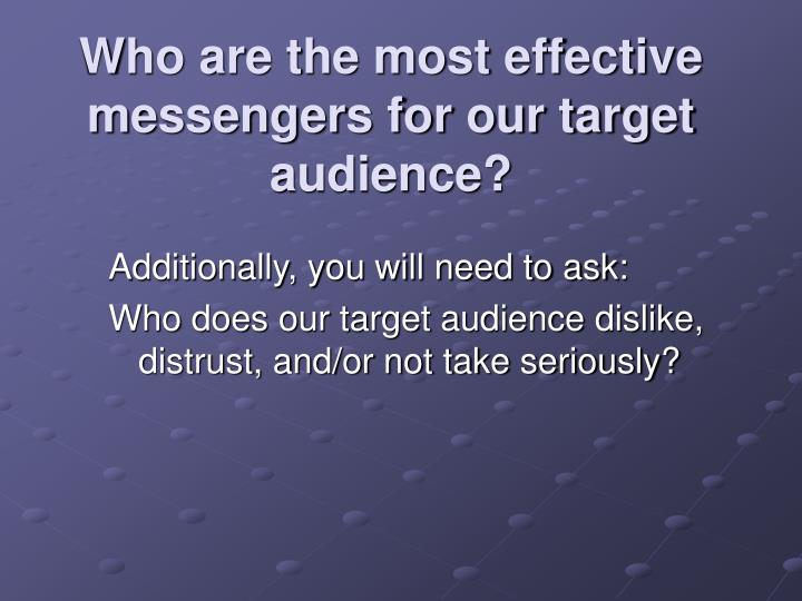 Who are the most effective messengers for our target audience?