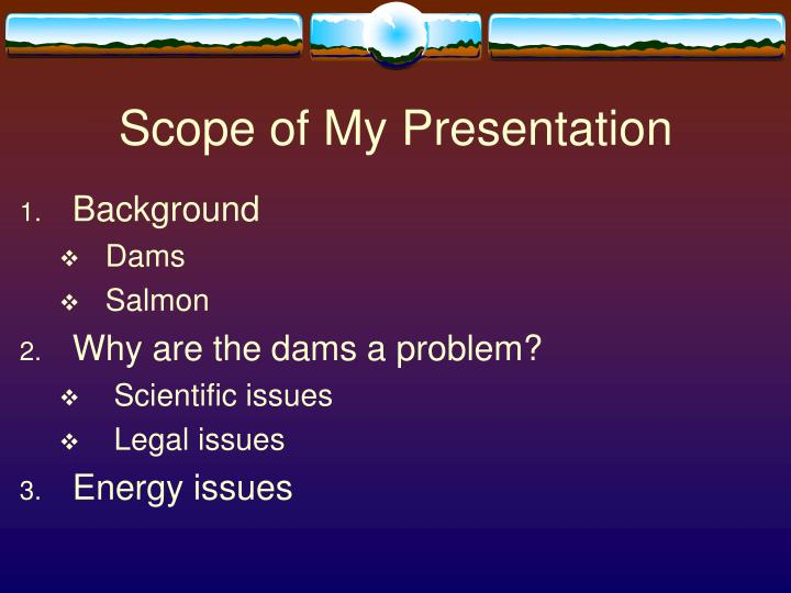 Scope of my presentation