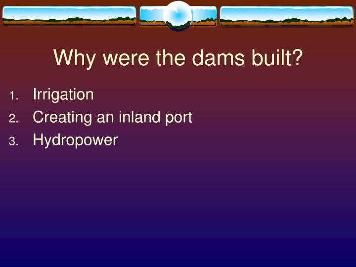 Why were the dams built?