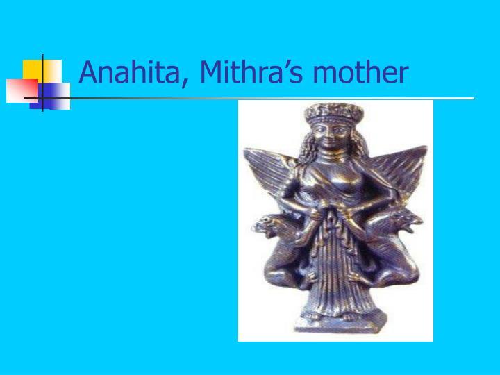 Anahita, Mithra's mother