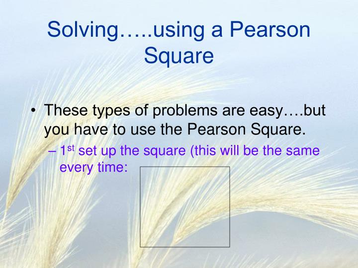 Solving…..using a Pearson Square