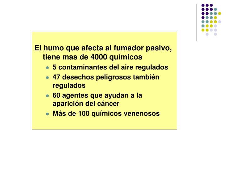 El humo que afecta al fumador pasivo, tiene mas de 4000 químicos