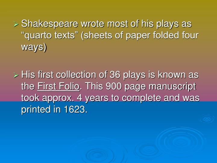 "Shakespeare wrote most of his plays as ""quarto texts"" (sheets of paper folded four ways)"