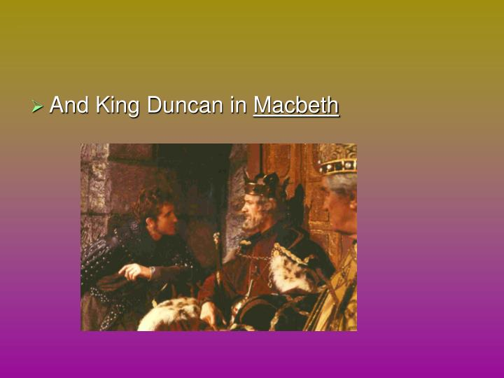 And King Duncan in