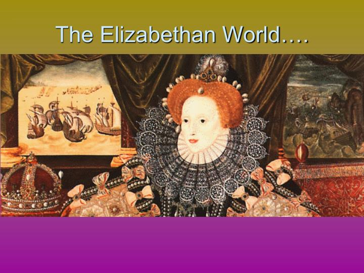 The Elizabethan World….