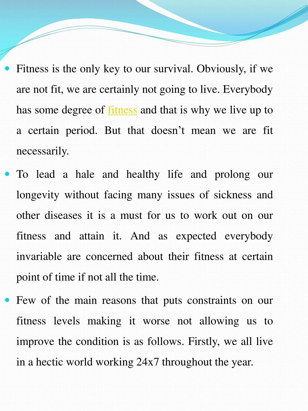 Fitness is the only key to our survival. Obviously, if we are not fit, we are certainly not going to live. Everybody has some degree of