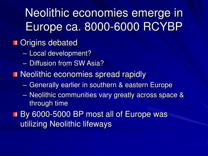 Neolithic economies emerge in Europe ca. 8000-6000 RCYBP