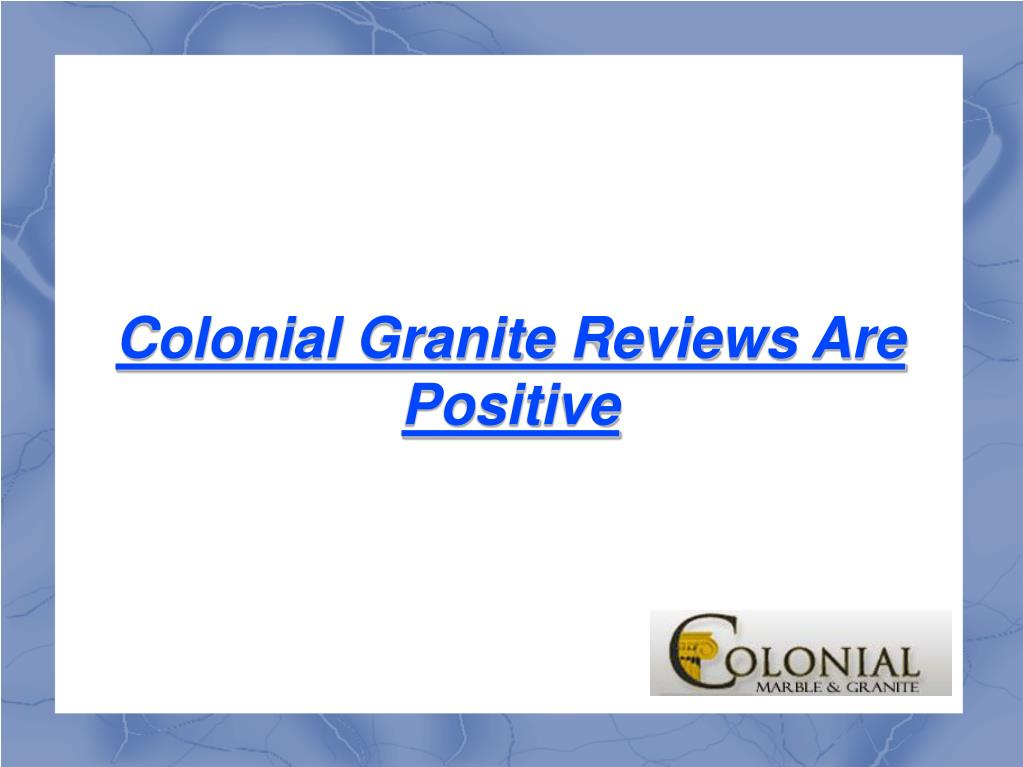 Colonial Granite Reviews Are Positive