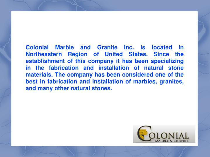 Colonial Marble and Granite Inc. is located in Northeastern Region of United States. Since the estab...