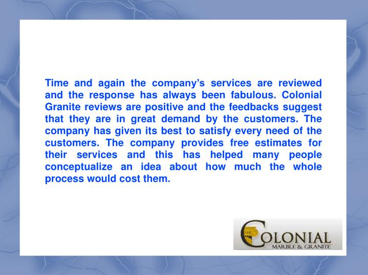 Time and again the company's services are reviewed and the response has always been fabulous. Colo...