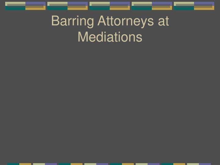 Barring Attorneys at Mediations