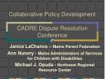 collaborative policy development cadre dispute resolution conference