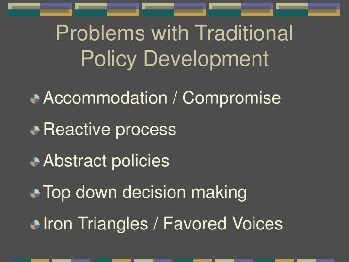 Problems with Traditional Policy Development