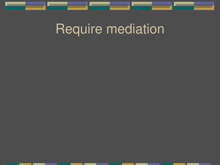 Require mediation