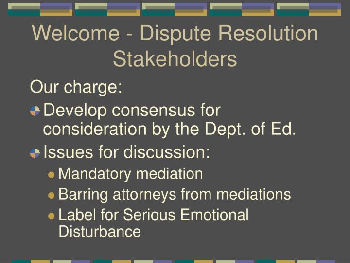 Welcome dispute resolution stakeholders