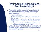 why should organizations test personality