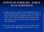 points of emphasis force play slide rule