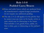 rule 1 5 8 padded casts braces