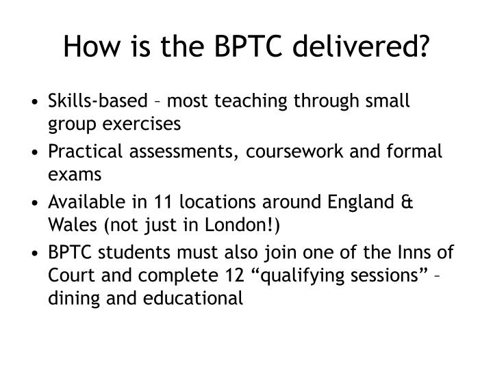 How is the BPTC delivered?
