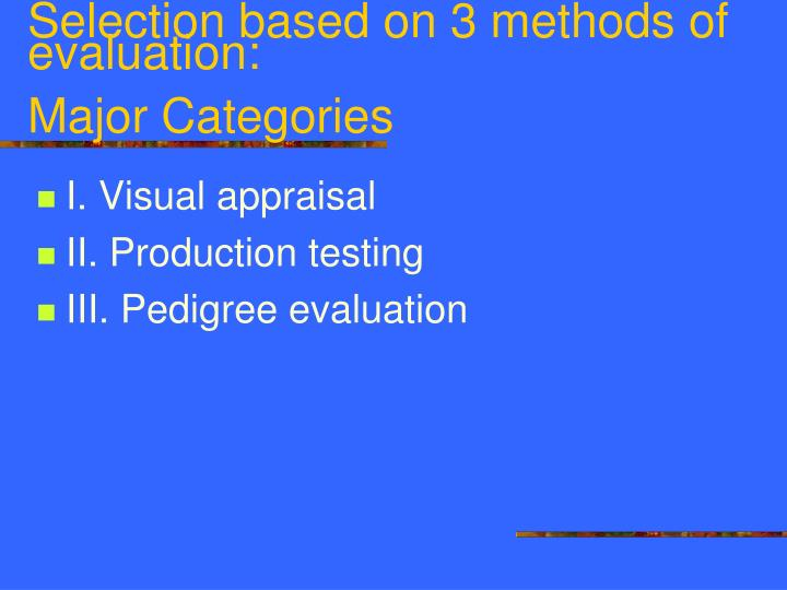 Selection based on 3 methods of evaluation: