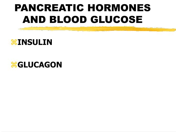PANCREATIC HORMONES AND BLOOD GLUCOSE