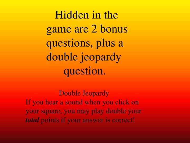 Hidden in the game are 2 bonus questions, plus a