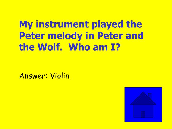 My instrument played the Peter melody in Peter and the Wolf.  Who am I?