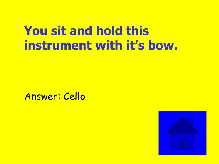 You sit and hold this instrument with it's bow.