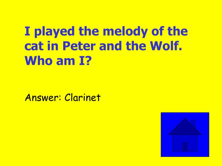I played the melody of the cat in Peter and the Wolf. Who am I?