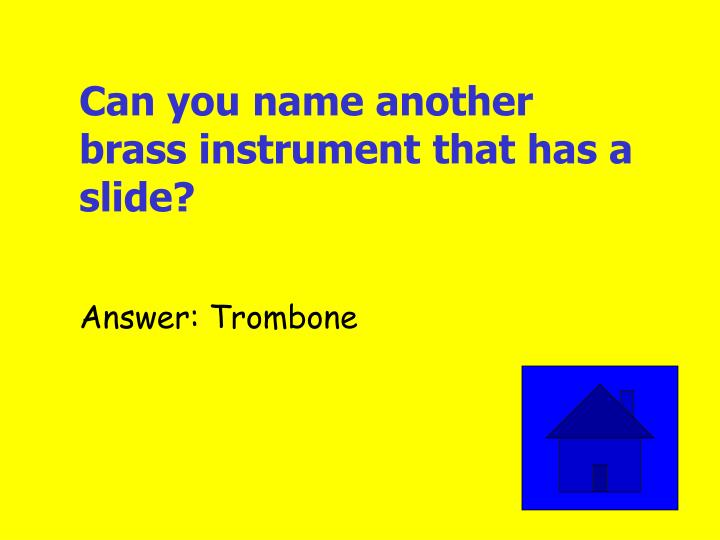 Can you name another brass instrument that has a slide?