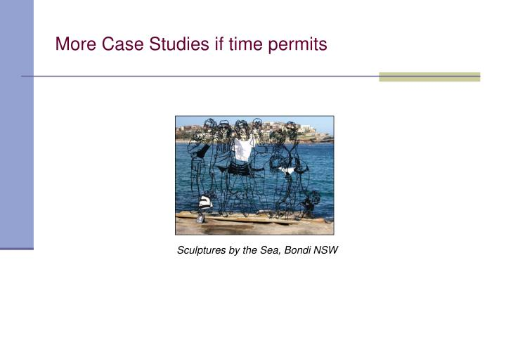 More Case Studies if time permits