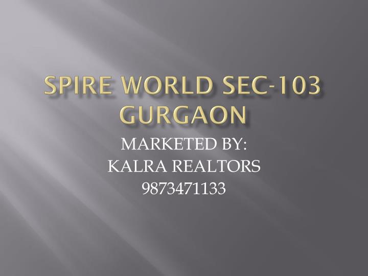 Spire world sec 103 gurgaon