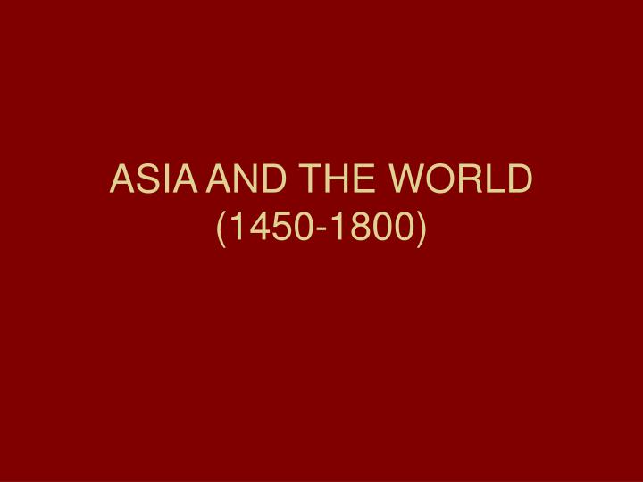 Asia and the world 1450 1800