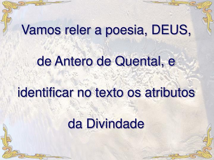 Vamos reler a poesia, DEUS, de Antero de Quental, e identificar no texto os atributos da Divindade