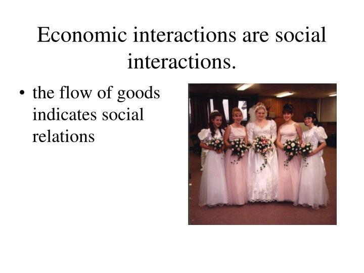 Economic interactions are social interactions.