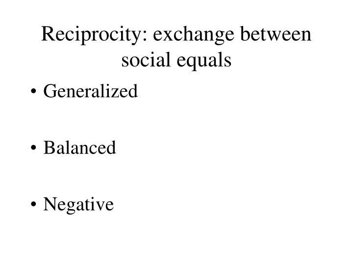 Reciprocity: exchange between social equals