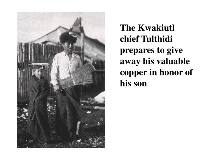 The Kwakiutl chief Tulthidi prepares to give away his valuable copper in honor of his son
