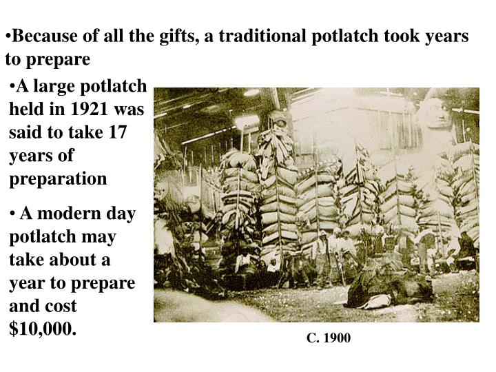 Because of all the gifts, a traditional potlatch took years to prepare