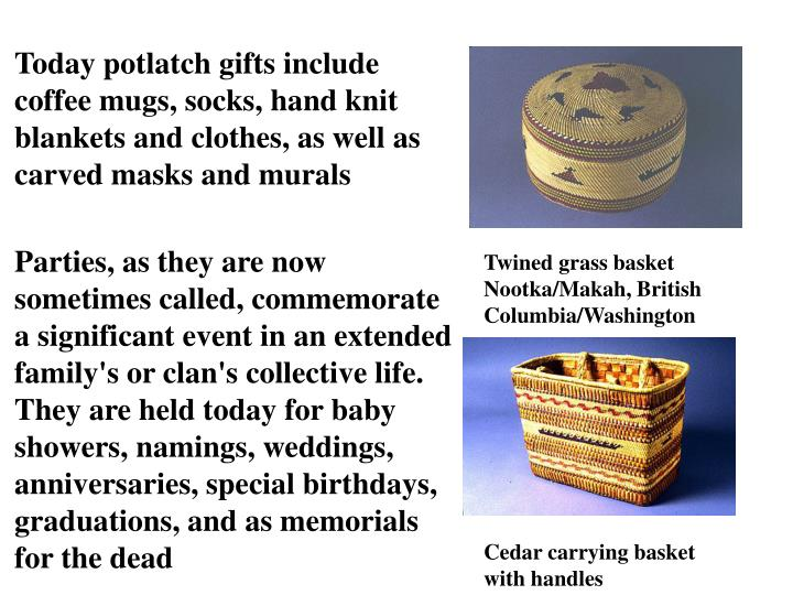 Today potlatch gifts include coffee mugs, socks, hand knit blankets and clothes, as well as carved masks and murals